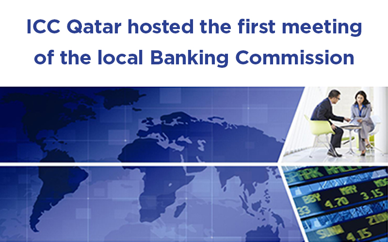 ICC Qatar hosted the first meeting of the local Banking Commission